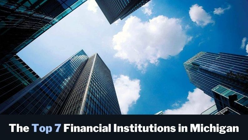 The Top 7 Financial Institutions in Michigan